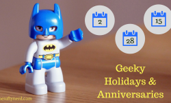 Calendar of Geek Holidays and Nerdy Anniversaries