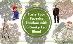 Your Favorite Fandom Essence in a Geeky Tea Blend